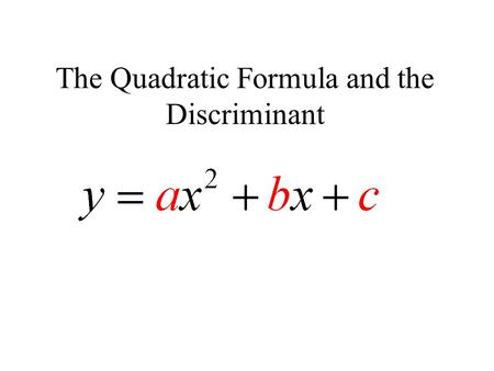 The Quadratic Formula and the Discriminant. The Discriminant.