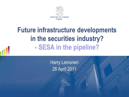 Future infrastructure developments in the securities industry? - SESA in the pipeline? Harry Leinonen 28 April 2011.