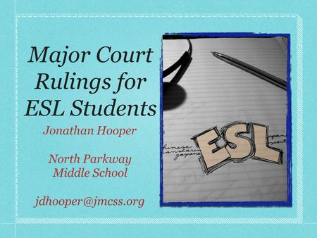Major Court Rulings for ESL Students Jonathan Hooper North Parkway Middle School