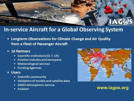In-service Aircraft for a Global Observing System Longterm Observations for Climate Change and Air Quality from a Fleet of Passenger Aircraft 16 Partners.