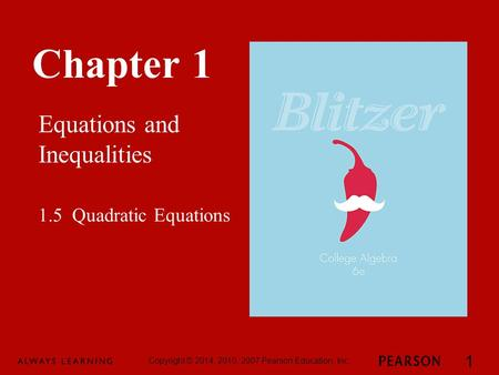 Chapter 1 Equations and Inequalities Copyright © 2014, 2010, 2007 Pearson Education, Inc. 1 1.5 Quadratic Equations.