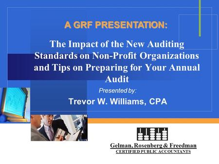 The Impact of the New Auditing Standards on Non-Profit Organizations and Tips on Preparing for Your Annual Audit Presented by: Trevor W. Williams, CPA.