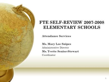 1 FTE SELF-REVIEW 2007-2008 ELEMENTARY SCHOOLS Attendance Services Ms. Mary Lee Snipes Administrative Director Ms. Yvette Senior-Stewart Coordinator.