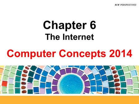 Computer Concepts 2014 Chapter 6 The Internet. 6 Background  The ARPANET, created in 1969, connected computers at UCLA, Stanford Research Institute,