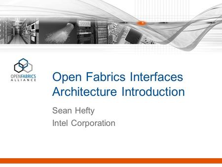 Open Fabrics Interfaces Architecture Introduction Sean Hefty Intel Corporation.