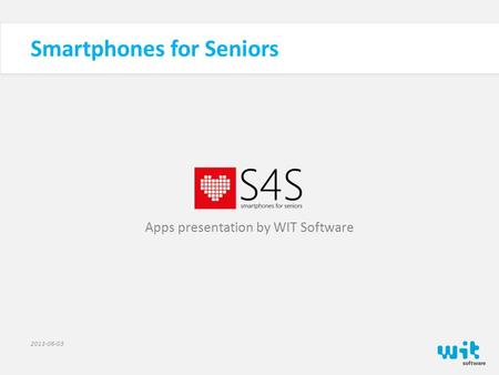 Smartphones for Seniors 2013-06-03 Apps presentation by WIT Software.
