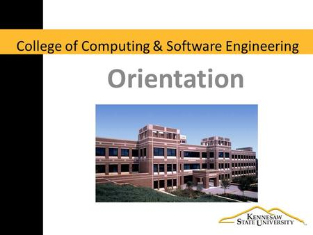 College of Computing & Software Engineering Orientation.