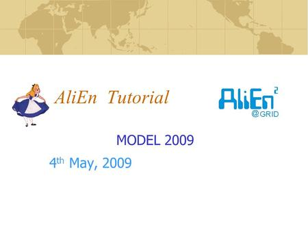 AliEn Tutorial MODEL 2009 4 th May, 2009. 2 May 2009 Installation of the AliEn software AliEn and the GRID Authentication File Catalogue.