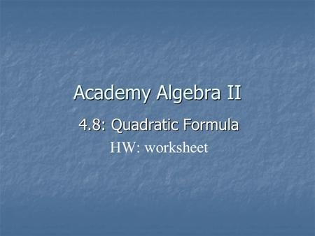 4.8: Quadratic Formula HW: worksheet
