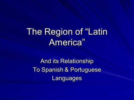 "The Region of ""Latin America"" And its Relationship To Spanish & Portuguese Languages."