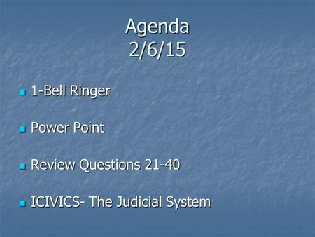 Agenda 2/6/15 1-Bell Ringer Power Point Review Questions 21-40