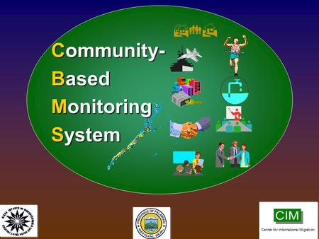  Community- Based Monitoring System Center for International Migration.