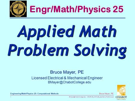 ENGR-25_MATLAB_AppMath_ProbSolve.ppt 1 Bruce Mayer, PE Engineering/Math/Physics 25: Computational Methods Bruce Mayer, PE Licensed.