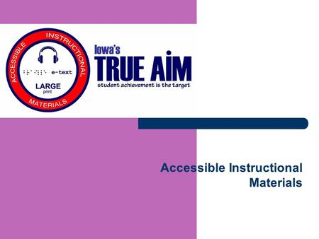 Accessible Instructional Materials. 8/28/2015 2 IDEA 2004 Section 300.172 Accessible Instructional Materials Provisions within IDEA 2004 require that.