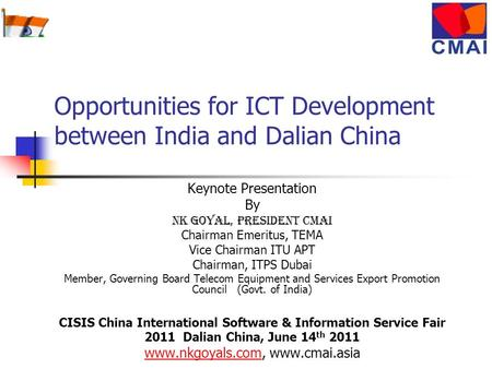 Opportunities for ICT Development between India and Dalian China Keynote Presentation By NK Goyal, President CMAI Chairman Emeritus, TEMA Vice Chairman.