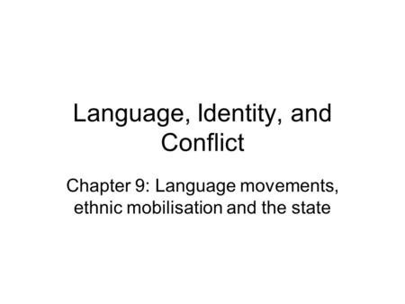 Language, Identity, and Conflict Chapter 9: Language movements, ethnic mobilisation and the state.
