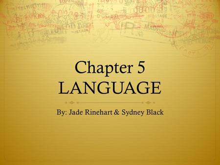 Chapter 5 LANGUAGE By: Jade Rinehart & Sydney Black.