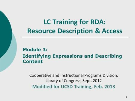 1 LC Training for RDA: Resource Description & Access Module 3: Identifying Expressions and Describing Content Cooperative and Instructional Programs Division,