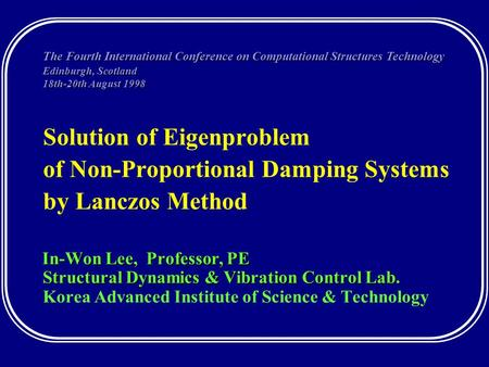 Solution of Eigenproblem of Non-Proportional Damping Systems by Lanczos Method In-Won Lee, Professor, PE In-Won Lee, Professor, PE Structural Dynamics.