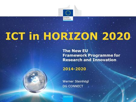 ICT in HORIZON 2020 The New EU Framework Programme for Research and Innovation 2014-2020 Werner Steinhögl DG CONNECT.