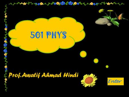 501 PHYS ِProf. Awatif Ahmad Hindi ُEnter.