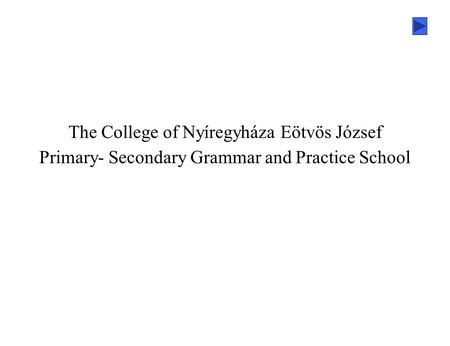 The College of Nyíregyháza Eötvös József Primary- Secondary Grammar and Practice School.
