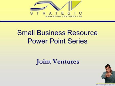 Small Business Resource Power Point Series Joint Ventures.