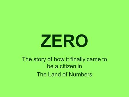 ZERO The story of how it finally came to be a citizen in The Land of <strong>Numbers</strong>.