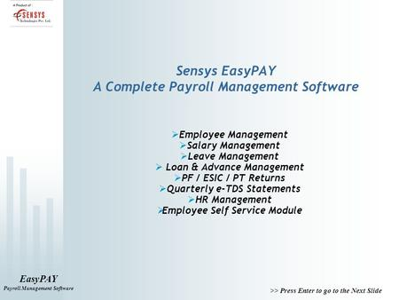 EasyPAY Payroll Management Software >> Press Enter to go to the Next Slide Sensys EasyPAY A Complete Payroll Management Software  Employee Management.