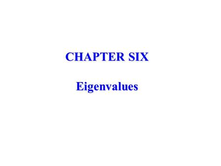 CHAPTER SIX Eigenvalues