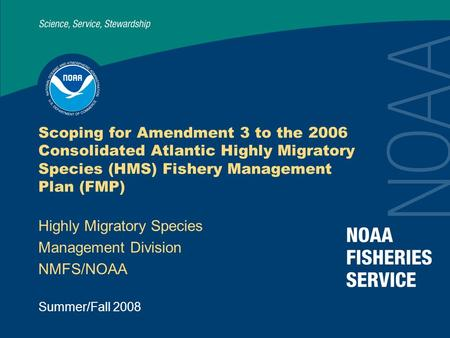 Summer/Fall 2008 Scoping for Amendment 3 to the 2006 Consolidated Atlantic Highly Migratory Species (HMS) Fishery Management Plan (FMP) Highly Migratory.