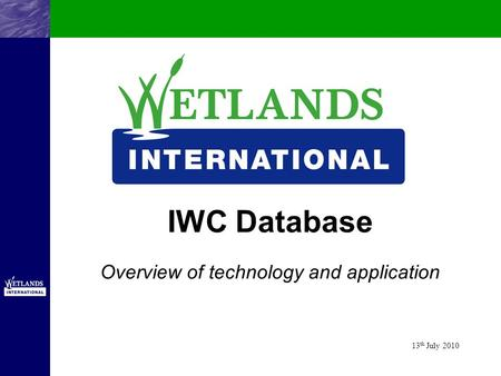 IWC Database Overview of technology and application 13 th July 2010.