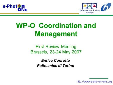WP-O Coordination and Management WP-O Coordination and Management First Review Meeting Brussels, 23-24 May 2007 Enrica Conrotto.