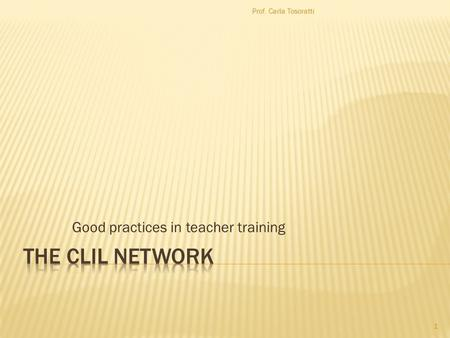Good practices in teacher training Prof. Carla Tosoratti 1.