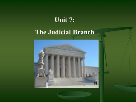 Unit 7: The Judicial Branch. I.Purpose of Courts A. Resolve legal disputes by applying the law to individual situations 1. Criminal law: The People vs.