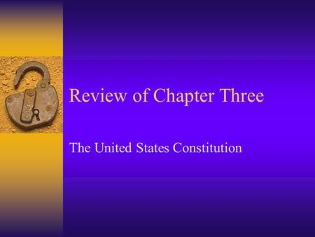 Review of Chapter Three The United States Constitution.