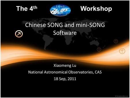 Chinese SONG and mini-SONG Software Xiaomeng Lu National Astronomical Observatories, CAS 18 Sep, 2011 The 4 th Workshop.