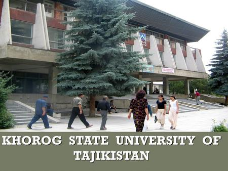 KHOROG STATE UNIVERSITY OF TAJIKISTAN. According to the solution of the Supreme Soviet of Tajik Republic from the fifth of August 1992 under the number.