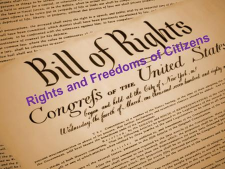Rights and Freedoms of Citizens. 1.Individual Rights – rights that shouldn't be taken away without due cause & are protected in the Constitution 2.The.