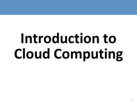 1 Introduction to Cloud Computing. 2 Outline  Defining Cloud Computing  Evolution of Cloud Computing  Characteristics of a Cloud  Cloud Computing.