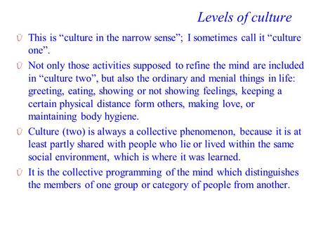 "Levels of culture Ü This is ""culture in the narrow sense""; I sometimes call it ""culture one"". Ü Not only those activities supposed to refine the <strong>mind</strong> are."