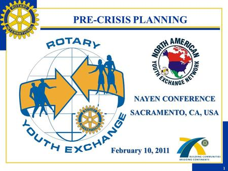 PRE-CRISIS PLANNING NAYEN CONFERENCE SACRAMENTO, CA, USA February 10, 2011 1.