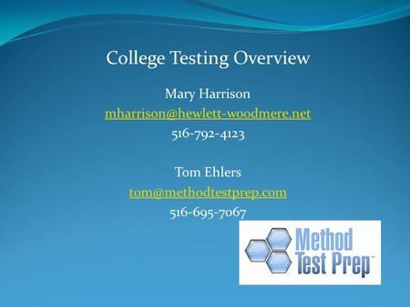 College Testing Overview Mary Harrison 516-792-4123 Tom Ehlers 516-695-7067.