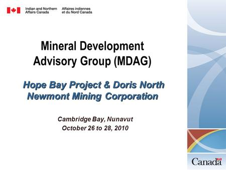 Mineral Development Advisory Group (MDAG) Hope Bay Project &Doris North Newmont Mining Corporation Mineral Development Advisory Group (MDAG) Hope Bay Project.