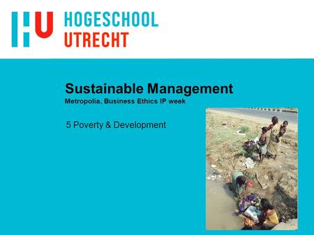 Sustainable Management Metropolia, Business Ethics IP week 5 Poverty & Development.