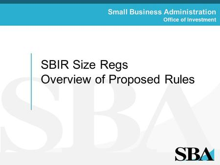 Small Business Administration Office of Investment SBIR Size Regs Overview of Proposed Rules.