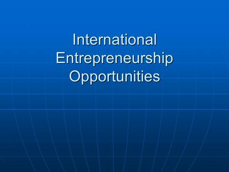 International Entrepreneurship Opportunities. The Nature of International Entrepreneurship International entrepreneurship is the process of an entrepreneur.