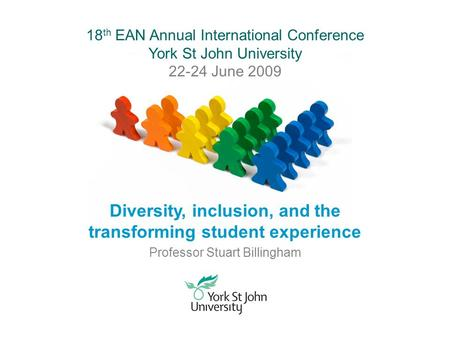 18 th EAN Annual International Conference York St John University 22-24 June 2009 Diversity, inclusion, and the transforming student experience Professor.