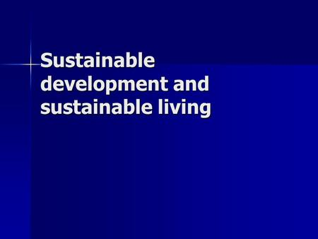 Sustainable development and sustainable living. Teaching and learning strategies for sustainable development What is sustainable development? – interactive.