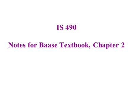 IS 490 Notes for Baase Textbook, Chapter 2. Check the Homework Page for the weekly assignment (it's due next Monday). Go to the Angel Page for this course,